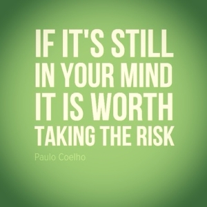 63385-If-Its-Still-In-Your-Mind-It-Is-Worth-Taking-The-Risk