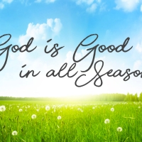 God Is Good In All Seasons